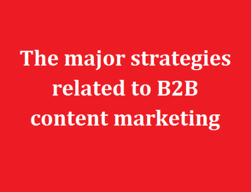 The major strategies related to B2B content marketing