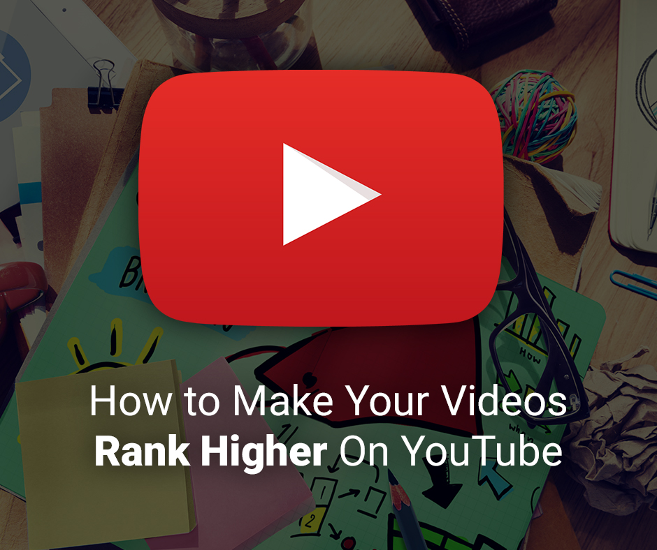 How-to-Make-Your-Videos-Rank-Higher-On-YouTube